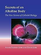 Secrets of an Alkaline Body: The New Science…