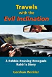 Winkler, Gershon: Travels With the Evil Inclination: A Rabble-Rousing Renegade Rebel Rabbi's Story of Neo-Psuedo-Psychospiritu Al Dissolution and Re-Emergence, and Some Really Crazy Stuff in Between