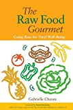 Chavez, Gabrielle: The Raw Food Gourmet: Going Raw for Total Well-being