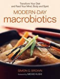 Brown, Simon: Modern-Day Macrobiotics: Transform Your Diet and Feed Your Mind, Body and Spirit