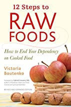 12 Steps to Raw Foods: How to End Your…
