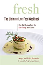 Fresh: The Ultimate Live-Food Cookbook by…