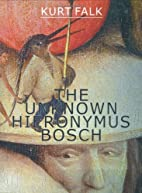 The Unknown Hieronymus Bosch by Kurt Falk