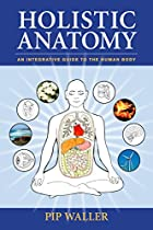 Holistic Anatomy: An Integrative Guide to…