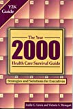 Lewis, Audie G.: The Year 2000 Health Care Survival Guide: Strategies and Solutions for Executives