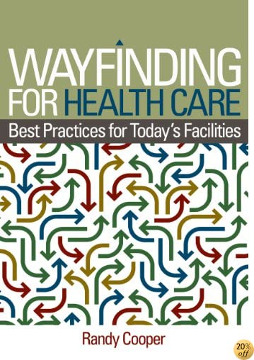 Wayfinding for Health Care: Best Practices for Today's Facilities