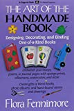 Fennimore, Flora: Art of the Handmade Book : Designing, Decorating, and Binding One-of-a-Kind Books