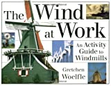 Woelfle, Gretchen: The Wind at Work: An Activity Guide to Windmills