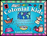 Carlson, Laurie: Colonial Kids: An Activity Guide to Life in the New World