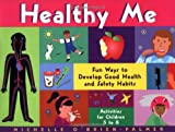 O&#39;Brien-Palmer, Michelle: Healthy Me: Fun Ways to Develop Good Health and Safety Habits  Activities for Children 5-8