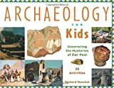 Richard Panchyk: Archaeology for Kids: Uncovering the Mysteries of Our Past, 25 Activities (For Kids series)