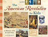 Herbert, Janis: The American Revolution for Kids : A History with 21 Activities