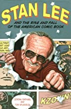 Stan Lee and the Rise and Fall of the…