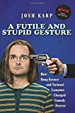 Karp, Josh: A Futile and Stupid Gesture: How Doug Kenney and National Lampoon Changed Comedy Forever