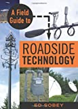 Sobey, Ed: Field Guide to Roadside Technology
