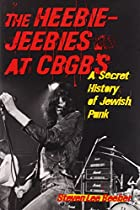 The Heebie-Jeebies at CBGB's: A Secret…