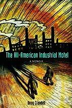 The All-American Industrial Motel: A Memoir…