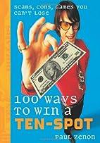 100 Ways to Win a Ten-Spot: Scams, Cons,…