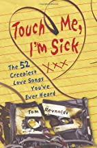 Touch me, I'm sick : the 52 creepiest love…