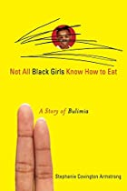Not All Black Girls Know How to Eat: A Story…