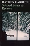 Carruth, Hayden: Hayden Carruth: Selected Essays &amp; Reviews