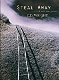 Wright, C. D.: Steal Away: Selected and New Poems