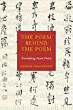 Stewart, Frank: The Poem Behind the Poem: Translating Asian Poetry
