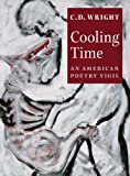 Wright, C. D.: Cooling Time: An American Poetry Vigil