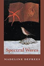Spectral Waves by Madeline DeFrees