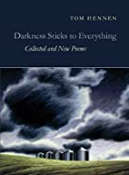 Darkness Sticks to Everything: Collected and…