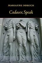 Cadaver, Speak by Marianne Boruch