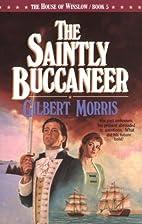 The Saintly Buccaneer by Gilbert Morris