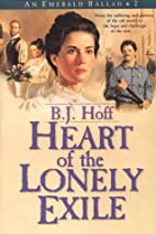 Heart of the Lonely Exile by B. J. Hoff
