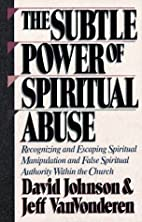The Subtle Power of Spiritual Abuse by David…