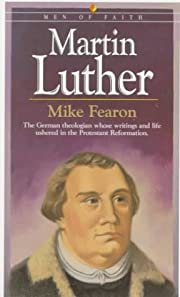 Martin Luther (Men of Faith) by Mike Fearon