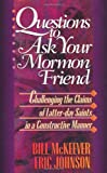 Johnson, Eric: Questions to Ask Your Mormon Friend: Effective Ways to Challenge a Mormon&#39;s Arguments Without Being Offensive