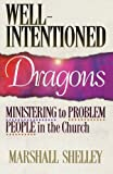 Shelley, Marshall: Well-Intentioned Dragons: Ministering to Problem People in the Church