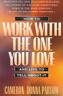 Partow, Cameron: How to Work with the One You Love--And Live to Tell about It