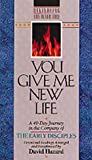 Hazard, David: You Give Me New Life: A 40-Day Journey in the Company of the Early Disciples  Devotional Readings