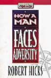 Hicks, Robert: How a Man Faces Adversity (Lifeskills for Men)
