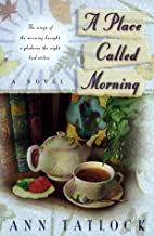 A Place Called Morning by Ann Tatlock
