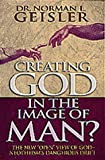 Geisler, Norman L.: Creating God in the Image of Man?