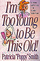 I'm Too Young to Be This Old! by Poppy Smith