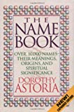 Austin, Dorothea: The Name Book: Over 10,000 Names--Their Meanings, Origins, and Spiritual Significance