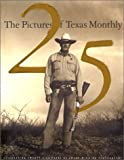 Texas Monthly Press: The Pictures of Texas Monthly: 25 Years