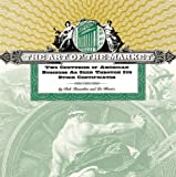 Tamarkin, Bob: The Art of the Market : Two Centuries of American Business As Seen Through Its Stock Certificates