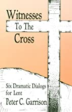 Witnesses To The Cross by Peter C. Garrison