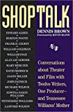 Dennis Brown: Shoptalk: Conversations About Theater and Film With Twelve Writers, One Producer and Tennesee Williams' Mother