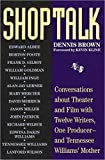 Brown, Dennis: Shoptalk: Conversations About Theater and Film With Twelve Writers, One Producer-And Tennessee Williams' Mother