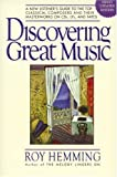 Hemming, Roy: Discovering Great Music: A New Listener's Guide to the Top Classical Composers and Their Best Recordings